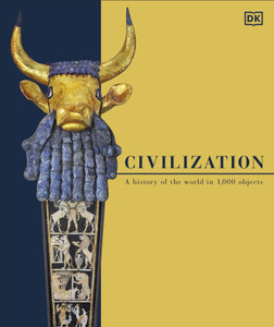 Civilization: A History of the World in 1000 Objects