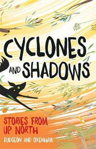 Cyclones and Shadows: Stories from Up North