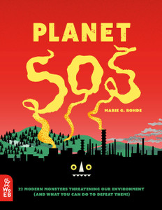 Planet SOS: 22 Modern Monsters Threatening Our Environment (and What You Can Do to Defeat Them!)