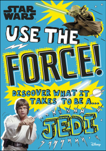 Star Wars Use the Force!: Discover what it takes to be a Jedi