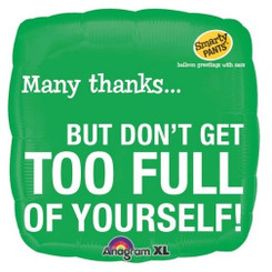 "18"" Many Thanks But Don't Get Too Full Of Yourself"