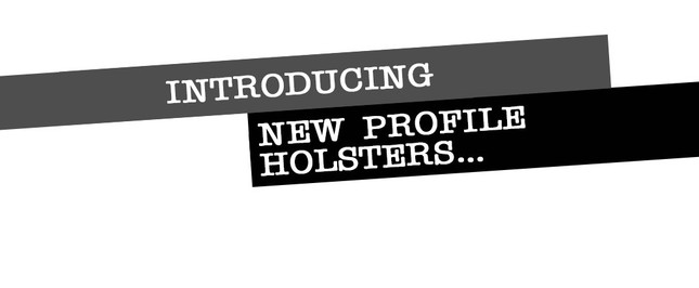 February Fun... NEW Profile Holster Models are here!