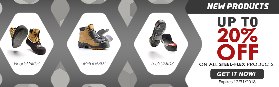 NEW PRODUCTS, SAVINGS UP TO 20% ON ALL STEEL-FLEX FOOT PROTECTION PRODUCTS!