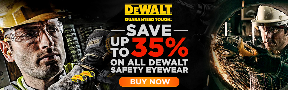 Save Up to 35% on All DeWalt Safety Eyewear! Buy Today and SAve!