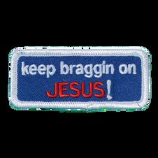 Keep Braggin on Jesus! patch