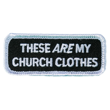 These ARE My Church Clothes