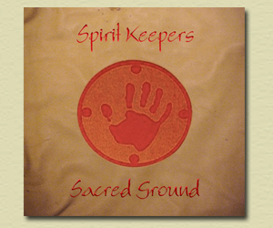 Spirit Keepers – Sacred Ground  by Tom Blue Wolf & Danny Bigay.