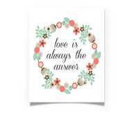 Love is Always the Answer - coral floral wreath print