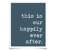 This is Our Happily Ever After (Typewriter Font)