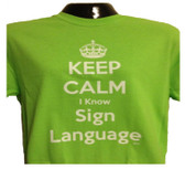 """ Keep Calm I Know Sign Language "" T- Shirt (ADULT SIZE) CHOOSE COLOR SHIRT"