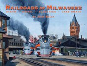 Railroads of Milwaukee by John Kelly