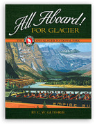All Aboard! For Glacier: The Great Northern Railway and Glacier National Park