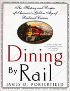 Dining By Rail: The History and Recipes of America's Golden Age of Railroad Cuisine