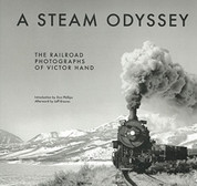 A Steam Odyssey: The Railroad Photographs of Victor Hand