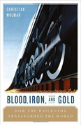 Blood, Iron & Gold: How the Railways Transformed the World (Hardcover)