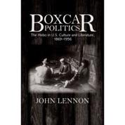 Boxcar Politics: The Hobo in U.S. Culture and Literature, 1869-1956