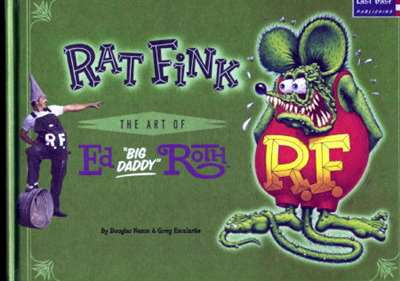 "Rat Fink -The Art of Ed ""Big Daddy"" Roth Hardback First Edition- NEW"