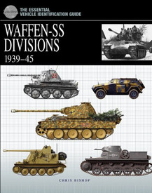 Waffen SS Divisions 1939-45. The Essential Vehicle Identification Guide. Chris B