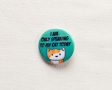 I'm Only Speaking To My Cat Today - button badge