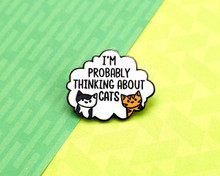 I'm Probably Thinking About Cats - Enamel Pin
