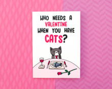 Who Needs A Valentine When You Have Cats? - Greetings Card - Valentine's Day