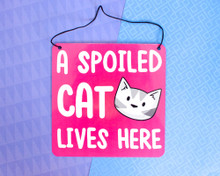 A Spoiled Cat Lives Here - Metal Sign
