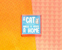A Cat Makes A House A Home - LARGE Fridge Magnet