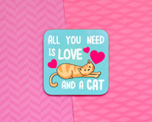 All You Need Is Love And A Cat - Coaster