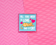 All You Need Is Love And A Cat - LARGE Fridge Magnet