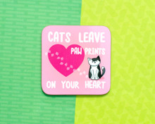 Cats Leave Paw Prints On Your Heart  - Coaster