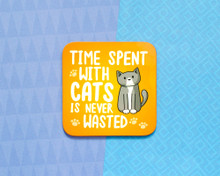 Time Spent With Cats Is Never Wasted   - Coaster