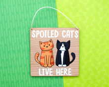 Spoiled Cats Live Here - Wooden Sign