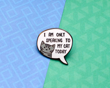 I'm Only Speaking To My Cat Today - Enamel Pin