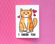I Knead You- Greetings Card - Valentine's Day