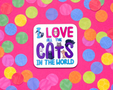 I Love All The Cats In The World - Coaster WHITE