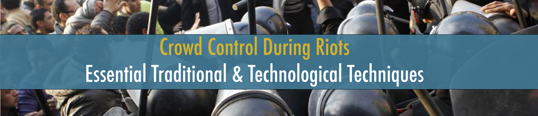 Crowd Control During Riots: Essential Traditional & Technological Techniques