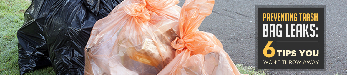 Preventing Trash Bag Leaks: 6 Tips You Won't Throw Away