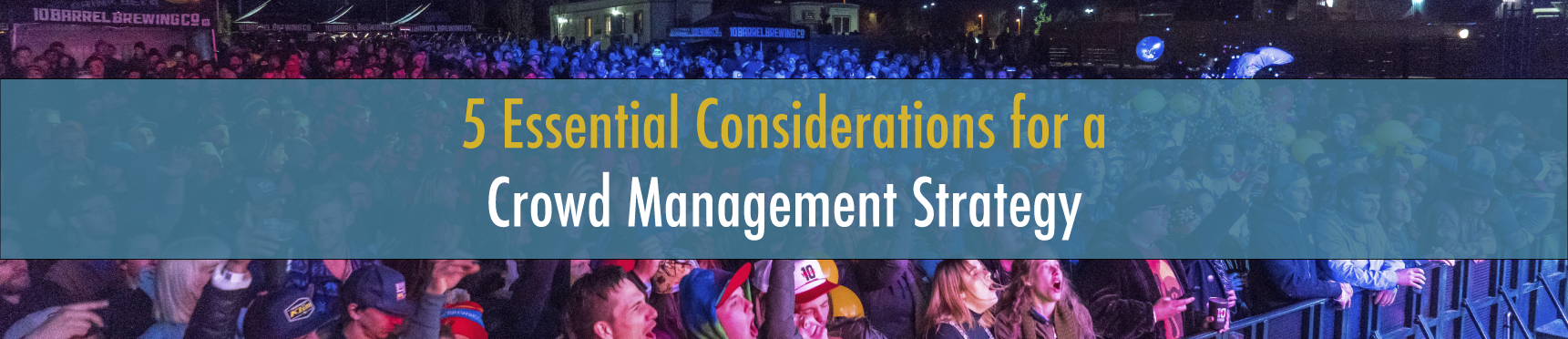 5 Essential Considerations for a Crowd Management Strategy