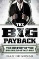 The Big Payback: The History of the Business of Hip-Hop   (Dan Charnas)