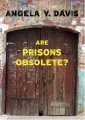 Are Prisons Obsolete?  (Angela Y. Davis)