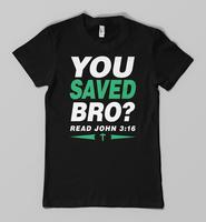 You Saved Bro tee