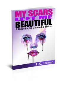 My Scars Left Me Beautiful (A Guide for the Battered & Broken)