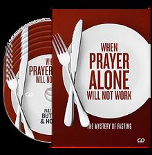 When Prayer Alone Will Not Work CDs