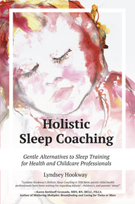 Holistic Sleep Coaching: Gentle Alternatives to Sleep Training for Health and Childcare Professionals by Lyndsey Hookway