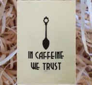 In Caffeine We Trust -  Gorgeous Linen Tea Towel