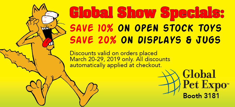 Global Show Specials: Save 10% on open stock toys; Save 20% on displays & jugs. Discounts valid on orders placed March 20-29, 2019. All discounts automatically applied at checkout.