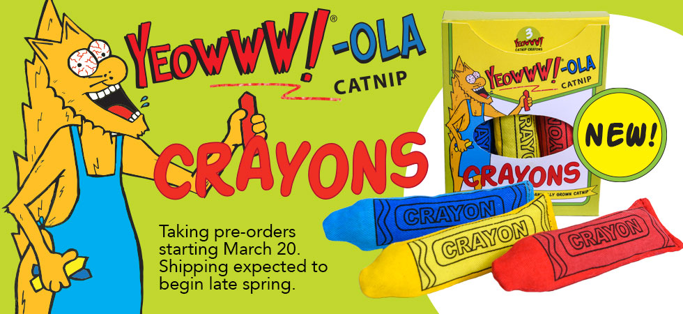 NEW! Yeowww!-ola Catnip Crayons - taking pre-orders now