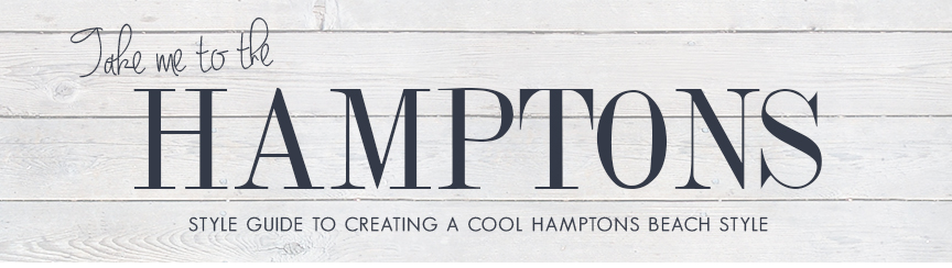 Take Me To The Hamptons Style Guide To Creating A Cool