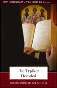 The Typikon Decoded: A Manual of Byzantine Liturgical Practice