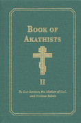 Book of Akathists Volume II To Our Saviour, the Holy Spirit, the  Mother of God, and Various Saints